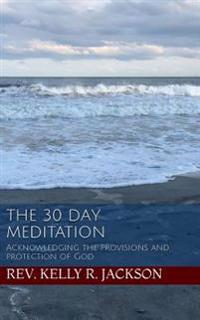 The 30 Day Meditation: Acknowledging the Provisions and Protection of God