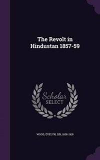 The Revolt in Hindustan 1857-59
