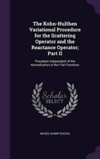 The Kohn-Hulthen Variational Procedure for the Scattering Operator and the Reactance Operator; Part II