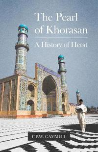 The Pearl of Khorasan: A History of Herat