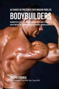 44 Shakes de Proteines Faits Maison Pour Les Bodybuilders: Augmenter Le Developpement Musculaire Sans Pilules, Supplements de Creatine Ou Les Steroide