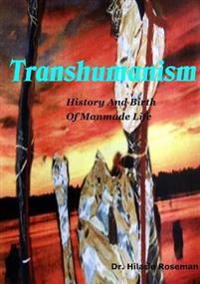 Transhumanism: History and Birth of Manmade Life
