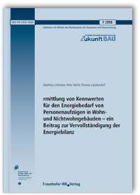 Ermittlung von Kennwerten für den Energiebedarf von Personenaufzügen in Wohn- und Nichtwohngebäuden - ein Beitrag zur Vervollständigung der Energiebilanz. Abschlussbericht.