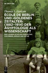 cole de Berlin Und Goldenes Zeitalter (1882-1914) Der  gyptologie ALS Wissenschaft