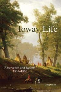 Ioway Life: Reservation and Reform, 1837-1860