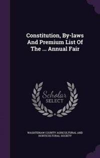 Constitution, By-Laws and Premium List of the ... Annual Fair