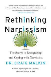 Rethinking Narcissism: The Secret to Recognizing and Coping with Narcissists