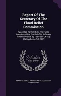 Report of the Secretary of the Flood Relief Commission