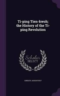 Ti-Ping Tien-Kwoh; The History of the Ti-Ping Revolution