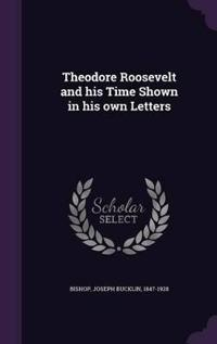 Theodore Roosevelt and His Time Shown in His Own Letters