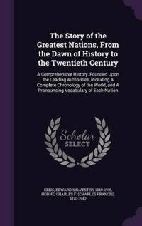 The Story of the Greatest Nations, from the Dawn of History to the Twentieth Century