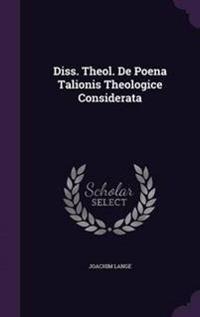 Diss. Theol. de Poena Talionis Theologice Considerata
