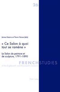 « Ce Salon À Quoi Tout Se Ramène »: Le Salon de Peinture Et de Sculpture, 1791-1890