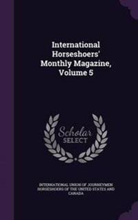 International Horseshoers' Monthly Magazine, Volume 5