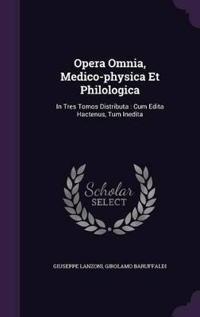 Opera Omnia, Medico-Physica Et Philologica