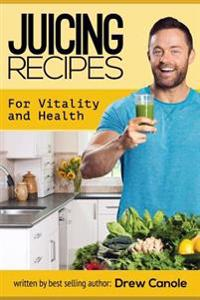 Juicing Recipes for Vitality and Health