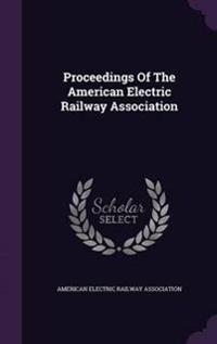 Proceedings of the American Electric Railway Association