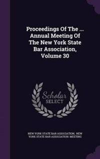 Proceedings of the ... Annual Meeting of the New York State Bar Association, Volume 30