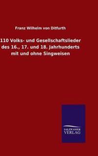 110 Volks- Und Gesellschaftslieder Des 16., 17. Und 18. Jahrhunderts Mit Und Ohne Singweisen