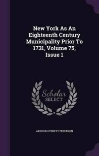 New York as an Eighteenth Century Municipality Prior to 1731, Volume 75, Issue 1