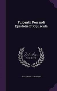 Fulgentii Ferrandi Epistolae Et Opuscula