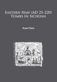 Eastern Han (Ad 25-220) Tombs in Sichuan