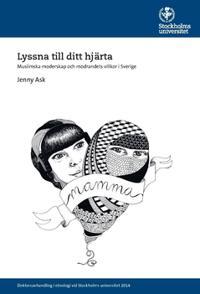 Lyssna till ditt hjärta : muslimska moderskap och modrandets villkor i Sverige