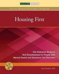 Housing First: The Pathways Model to End Homelessness for People with Mental Health and Substance Use Disorders