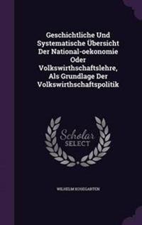 Geschichtliche Und Systematische Ubersicht Der National-Oekonomie Oder Volkswirthschaftslehre, ALS Grundlage Der Volkswirthschaftspolitik