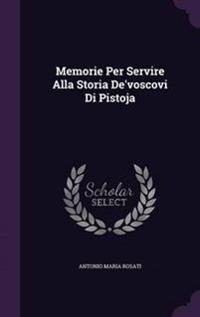 Memorie Per Servire Alla Storia de'Voscovi Di Pistoja