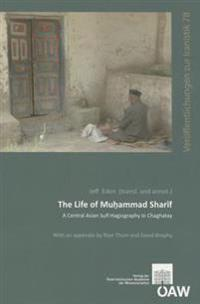 The Life of Muhammad Sharif: A Central Asian Sufi Hagiography in Chaghatay