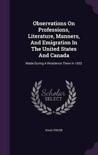 Observations on Professions, Literature, Manners, and Emigration in the United States and Canada