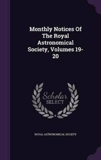 Monthly Notices of the Royal Astronomical Society, Volumes 19-20