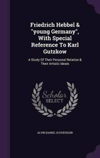 Friedrich Hebbel & Young Germany, with Special Reference to Karl Gutzkow