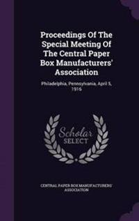 Proceedings of the Special Meeting of the Central Paper Box Manufacturers' Association