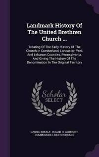 Landmark History of the United Brethren Church ...