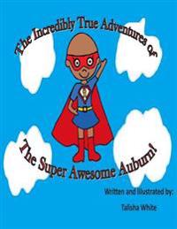 The Incredibly True Adventures of the Super Awesome Auburn