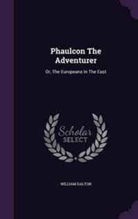Phaulcon the Adventurer, Or, the Europeans in the East