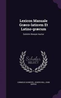 Lexicon Manuale Graeco-Latinvm Et Latino-Graecum