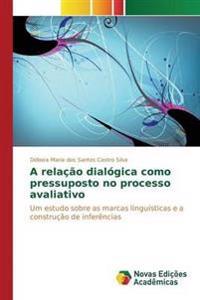 A Relacao Dialogica Como Pressuposto No Processo Avaliativo
