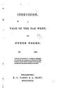Indecision, a Tale of the Far West, and Other Poems