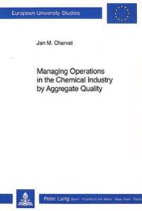 Managing Operations in the Chemical Industry by Aggregate Quality