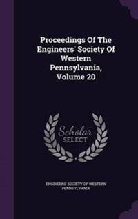 Proceedings of the Engineers' Society of Western Pennsylvania, Volume 20