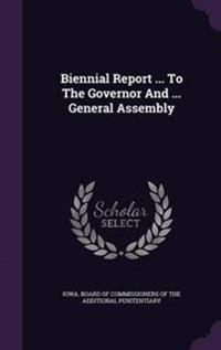 Biennial Report ... to the Governor and ... General Assembly