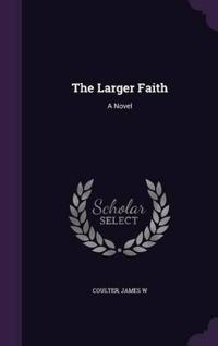 The Larger Faith