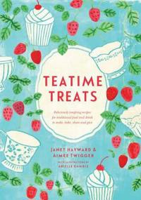 Teatime treats - deliciously tempting recipes for traditional food and drin