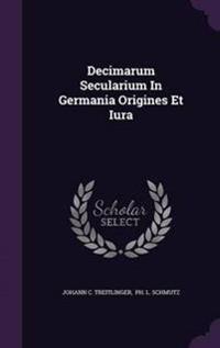 Decimarum Secularium in Germania Origines Et Iura