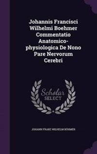 Johannis Francisci Wilhelmi Boehmer Commentatio Anatomico-Physiologica de Nono Pare Nervorum Cerebri
