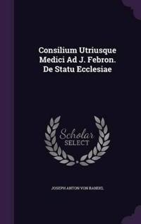 Consilium Utriusque Medici Ad J. Febron. de Statu Ecclesiae