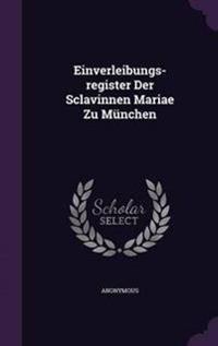Einverleibungs-Register Der Sclavinnen Mariae Zu Munchen
